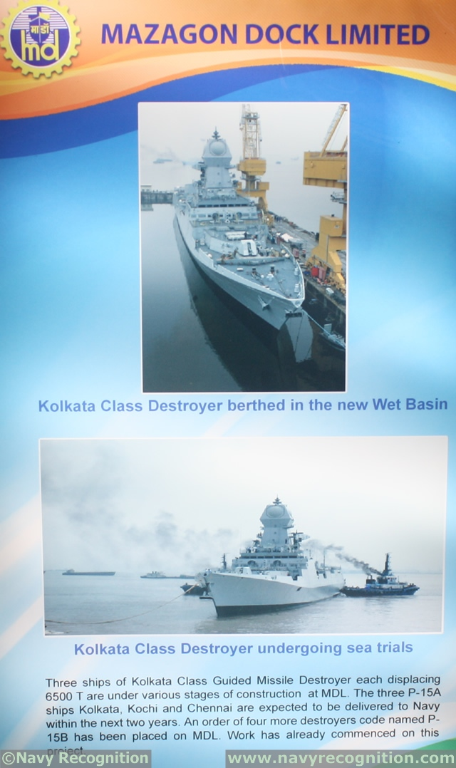 "During DEFEXPO 2014, Indian shipbuilder Mazagon Dock Limited gave us details on its ""Project 15A"", the Indian Navy's future Kolkata class guided missile destroyer (DDG). The lead ship has just completed sea trials and is undergoing some minor final work before being ended to the Indian Navy in March 2014."